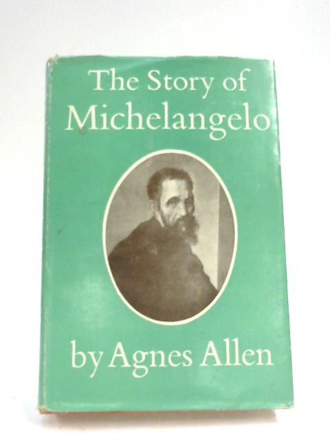 The Story of Michelangelo By Agnes Allen
