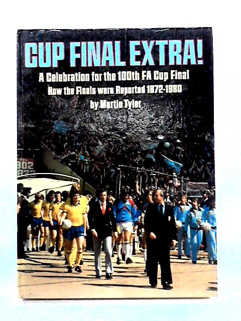Cup Final Extra: A Celebration for the 100th Cup Final By M. Tyler