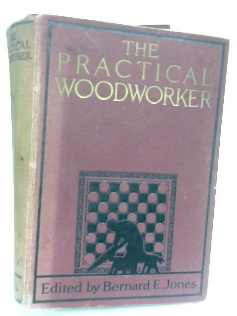 The Practical Woodworker: Volume I by Bernard E. Jones (Editor)