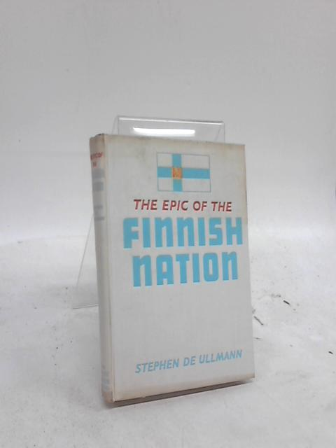 Epic of the Finnish Nation. By Stephen De Ullmann.