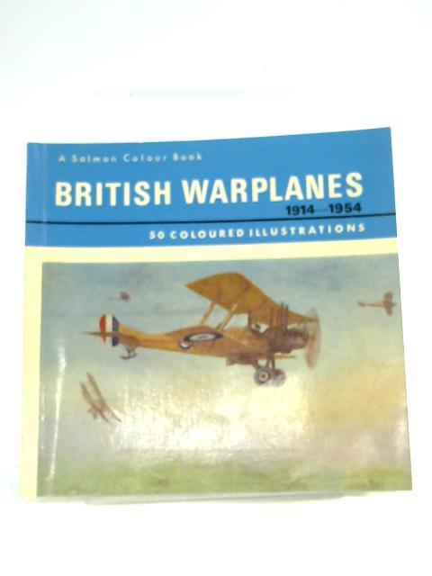 British Warplanes: 1914 - 1954 By Anon