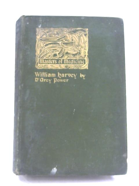 Masters Of Medicine: William Harvey By D'Arcy Power
