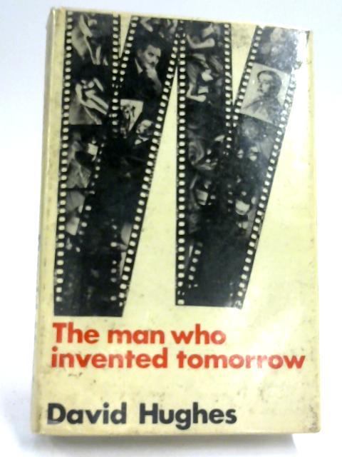 Man Who Invented Tomorrow by David Hughes