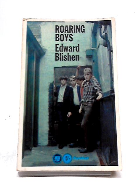 Roaring Boys A Schoolmaster's Agony by Edward Blishen