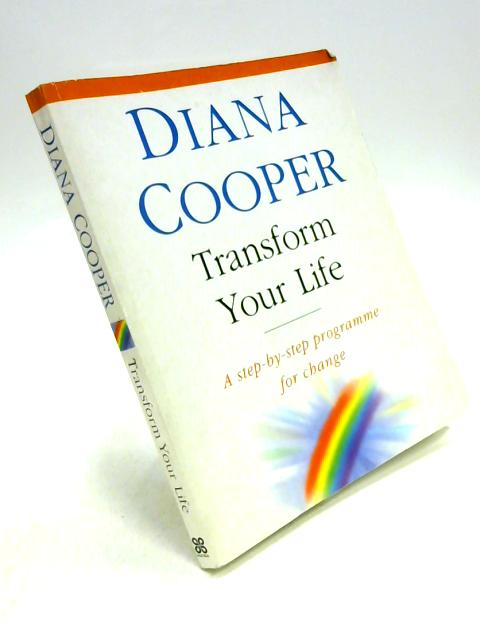 Transform Your Life: A Step-by-Step Programme for Change By Diana Cooper