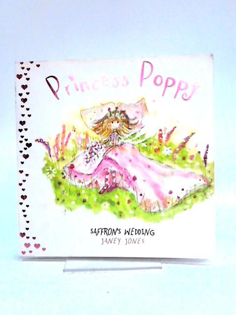 Princess Poppy: Saffron's Wedding by Janey Louise Jones
