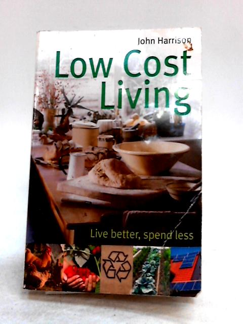 Low-Cost Living: Live Better, Spend Less by John Harrison