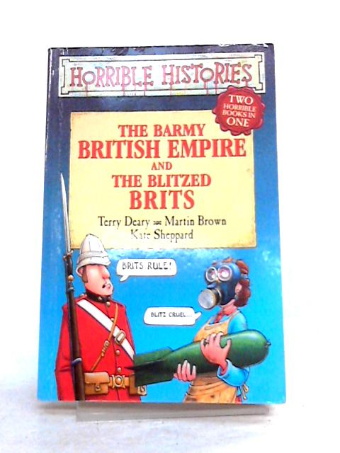 The Barmy British Empire; and The Blitzed Brits By Terry Deary