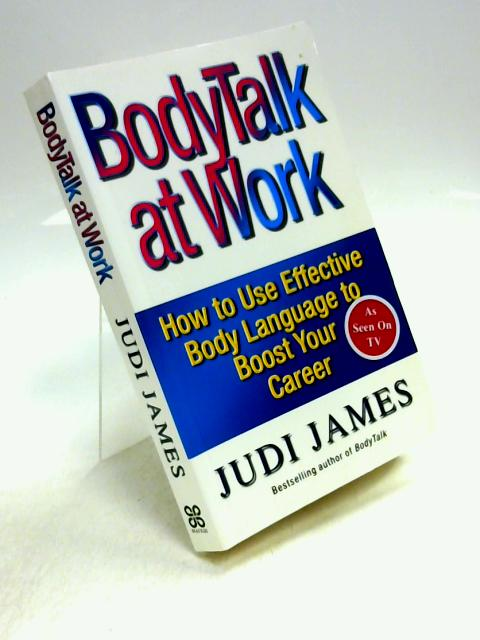 Bodytalk At Work: How to Use Effective Body Language to Boost Your Career By Judi James