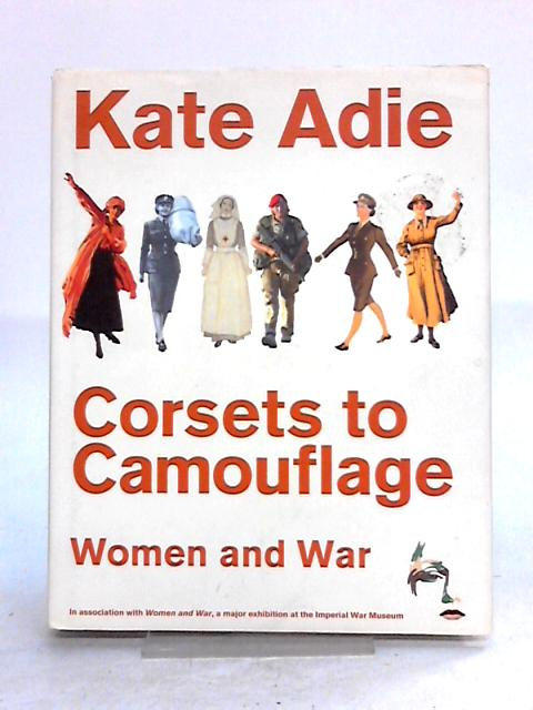 Corsets To Camouflage: Women and War by Kate Adie