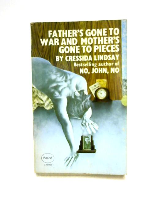 Father's Gone To War And Mother's Gone To Pieces by Cressida Lindsay