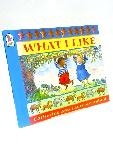 What I Like By C. & L. Anholt