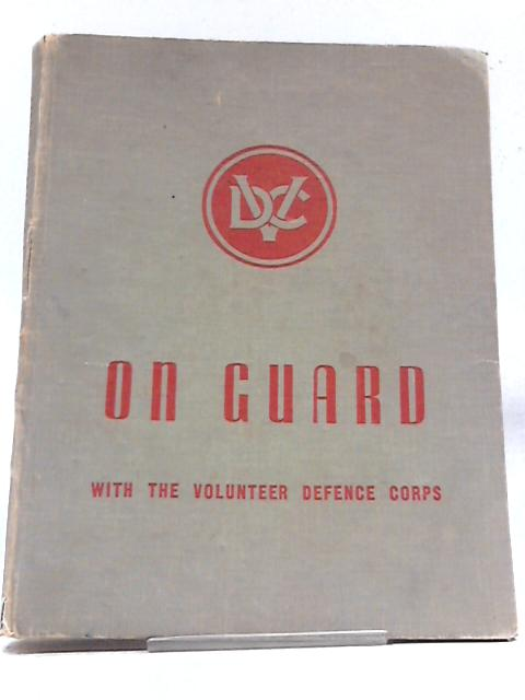 On Guard: With the Volunteer Defence Corps by The Volunteer Defence Corps