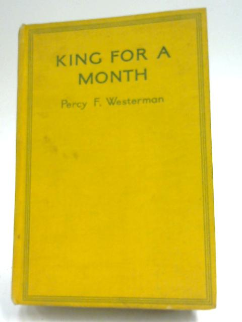 King for a Month by Percy F. Westerman
