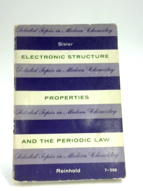 Electronic Structure, Properties and The Periodic Law by H. H. Sisler