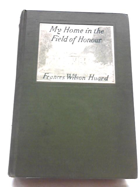 My Home in the Field of Honour, by Frances Wilson Huard by Huard, Frances Wilson