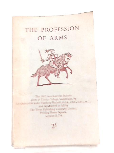 The Profession of Arms (Lees Knowles lectures on military science 1962) by John Winthrop Hackett