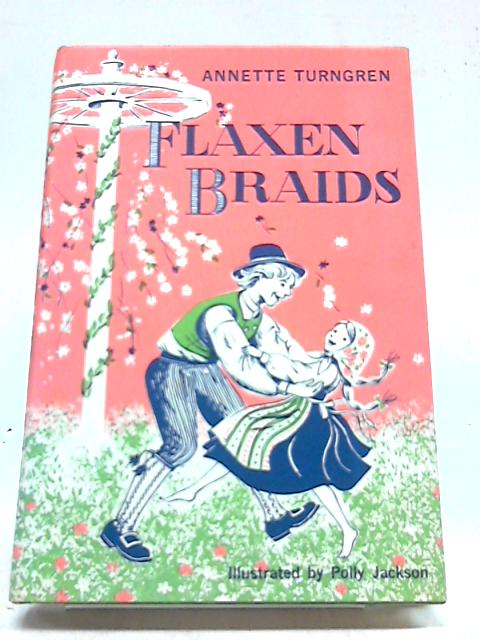 Flaxen Braids - A Chapter From A Real Swedish Childhood by Annette Turngren