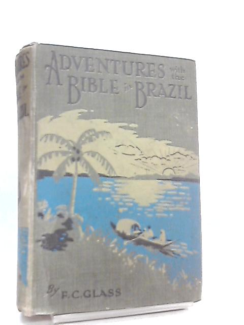 Adventures with the Bible in Brazil by Frederick C. Glass