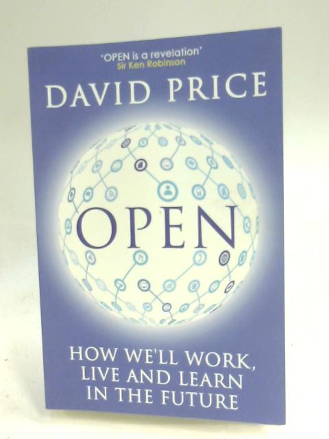 Open: How We'll Work, Live and Learn in the Future by David Price