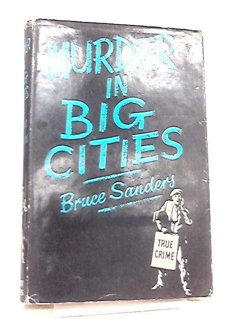 Murder in Big Cities by Bruce Sanders