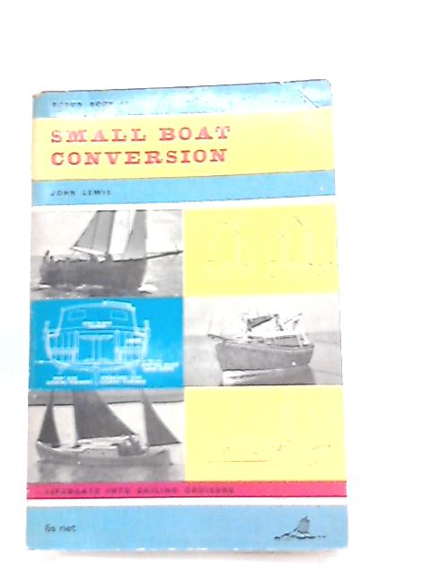 Small Boat Conversion, Sailing Cruisers By John Lewis