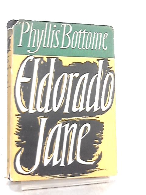 Eldorado Jane by Phyllis Bottome
