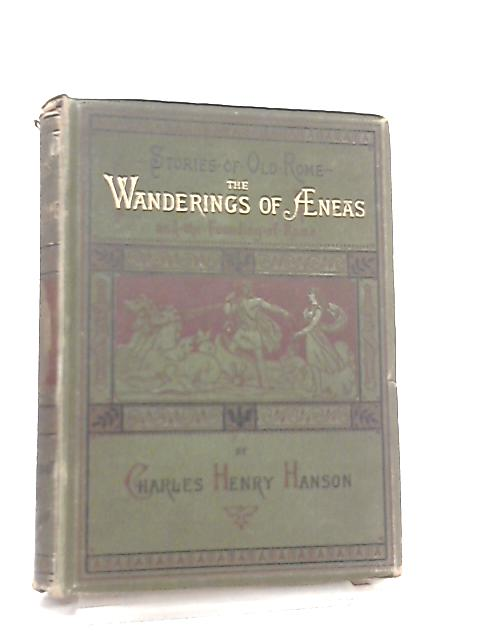 The Wanderings Of Aeneas And Foundling Of Rome by Charles Henry Hanson