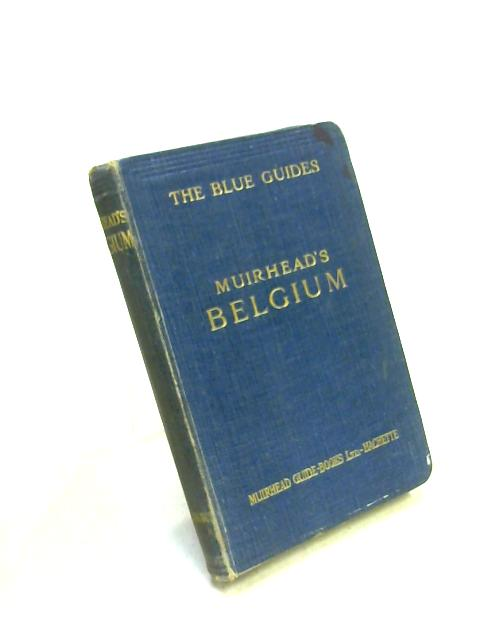 Belgium and Luxembourg: The Blue Guide by Ed. by Muirhead & Monmarche