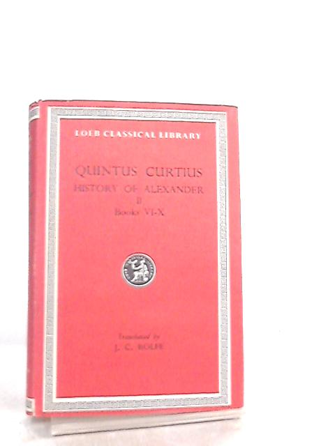 Quintus Curtius History of Alexander II, Books VI-X by John C. Rolfe