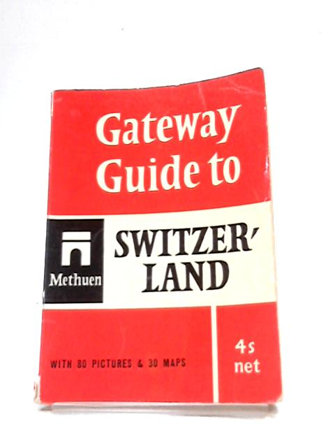 Gateway Guide To Switzerland by Anon