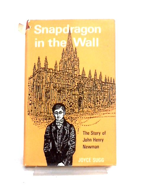 Snapdragon in the Wall: The Story of John Henry Newman by Joyce Sugg
