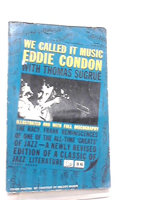 We Called it Music, Narration by Thomas Sagrue by Eddie Condon