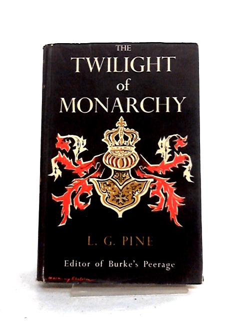 The Twilight of Monarchy by L.G. Pine