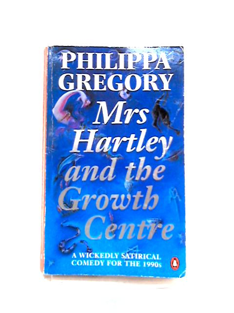 Mrs Hartley And the Growth Centre by Philippa Gregory