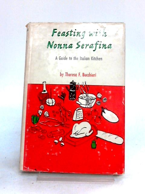 Feasting with Nonna Serafina By Theresa F. Bucchieri