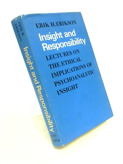 Insight and Responsibility: Lectures on the Ethical Implications of Psychoanalytic Insight by Erik Homburger Erikson