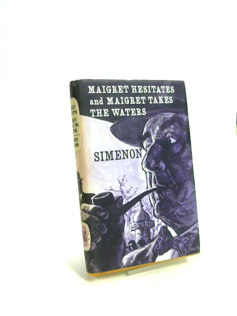 Maigret Hesitates and Maigret takes the Waters by Georges Simenon
