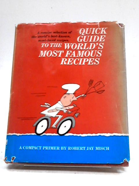 Quick Guide To The World's Most Famous Recipes By Misch, Robert Jay