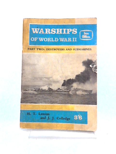 Warships of World War 2: Part 2 Destroyers and Submarines By H.T. Lenton