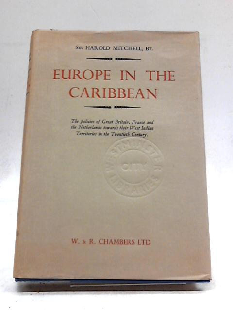 Europe in the Caribbean: The policies of Great Britain , France and the Netherlands towards their West Indian territories in the twentieth century by Mitchell, Harold