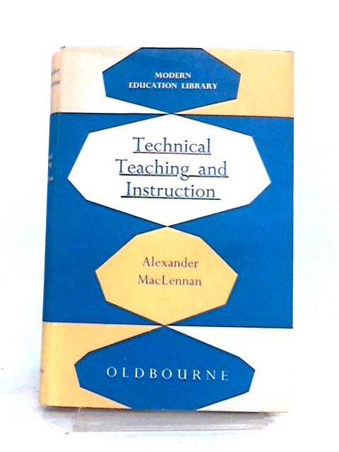 Technical Teaching and Instruction By A. Maclennan