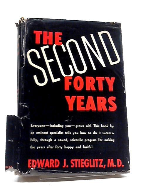 The Second Forty Years by E J Stieglitz