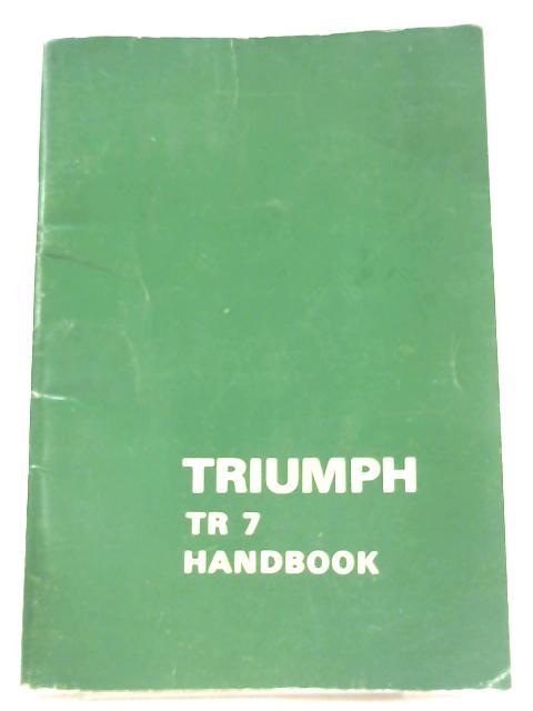 Triumph TR7 Handbook; Part No. RTC 9210 Edition 4 by Anon