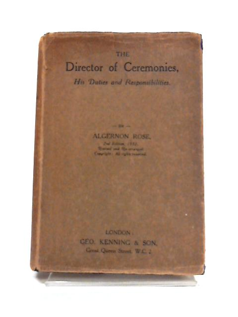 The Director of Ceremonies: His Duties and Responsibilities by Algernon Rose