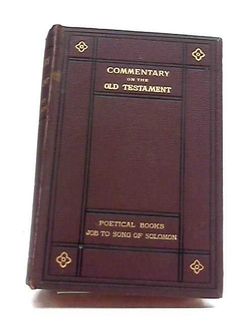 Commentary on The Old Testament. Poetical Books Job to Song of Solomon by Various