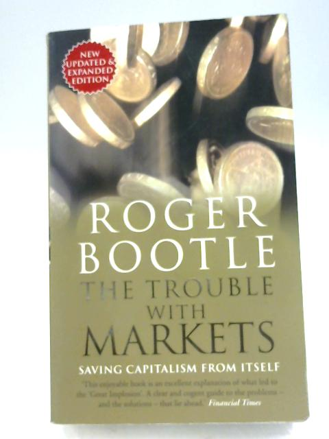 The Trouble with Markets: Saving Capitalism from Itself by Roger Bootle