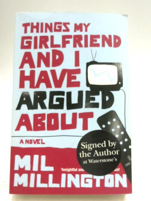 Things My Girlfriend and I Have Argued About by Mil Millington