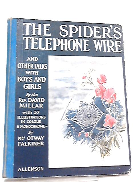 The Spider's Telephone Wire and Other Talks with Boys and Girls by Rev David Millar