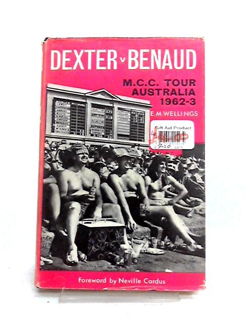 Dexter v Benaud: M.C.C. Tour Australia 1962-3 by E.M. Wellings